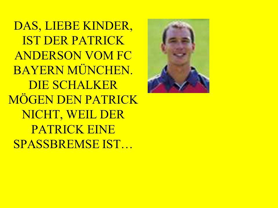 DAS, LIEBE KINDER, IST DER PATRICK ANDERSON VOM FC BAYERN MÜNCHEN.