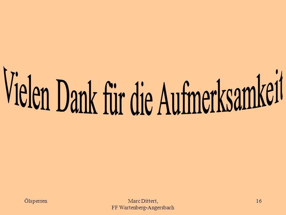 ÖlsperrenMarc Dittert, FF Wartenberg-Angersbach 15 Behelfs-Ölsperre (2) B-Schlauch mit Wasser B-Schläuche mit Druckluft Arbeitsleine in Halbschlägen
