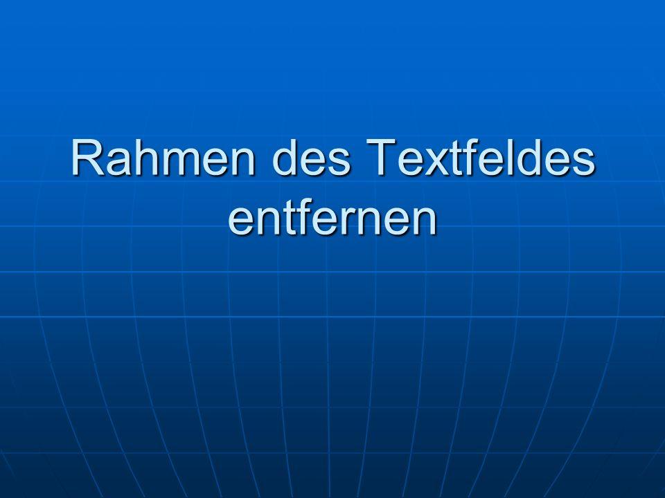 Rahmen des Textfeldes entfernen