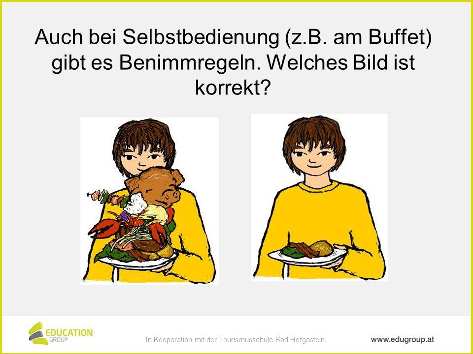 In Kooperation mit der Tourismusschule Bad Hofgastein zur Verfügung gestellt von education group In Kooperation mit der Tourismusschule Bad Hofgastein Auch bei Selbstbedienung (z.B.