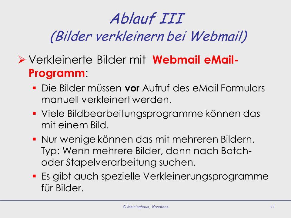 G.Meininghaus, Konstanz11 Ablauf III (Bilder verkleinern bei Webmail) Verkleinerte Bilder mit Webmail eMail- Programm : Die Bilder müssen vor Aufruf des eMail Formulars manuell verkleinert werden.