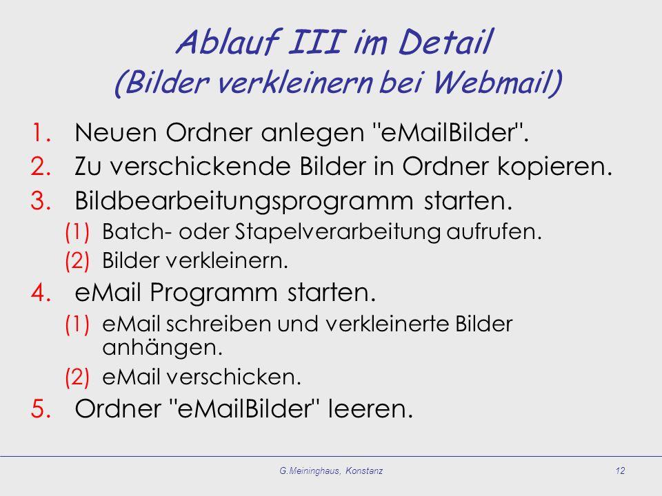 G.Meininghaus, Konstanz12 Ablauf III im Detail (Bilder verkleinern bei Webmail) 1.Neuen Ordner anlegen eMailBilder .