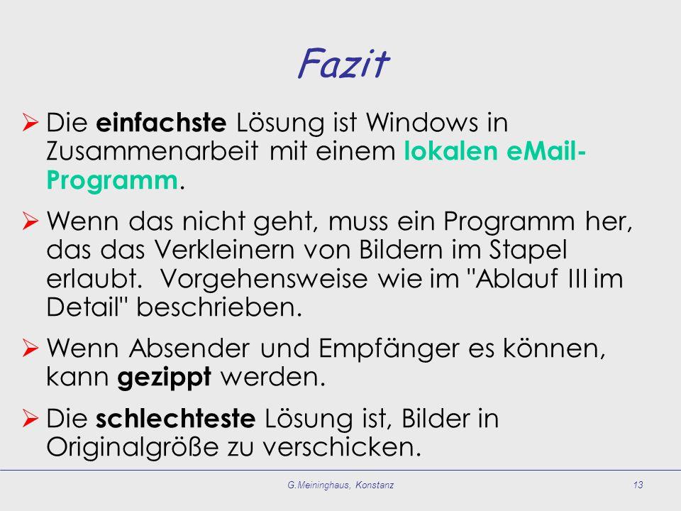 G.Meininghaus, Konstanz13 Fazit Die einfachste Lösung ist Windows in Zusammenarbeit mit einem lokalen eMail- Programm.