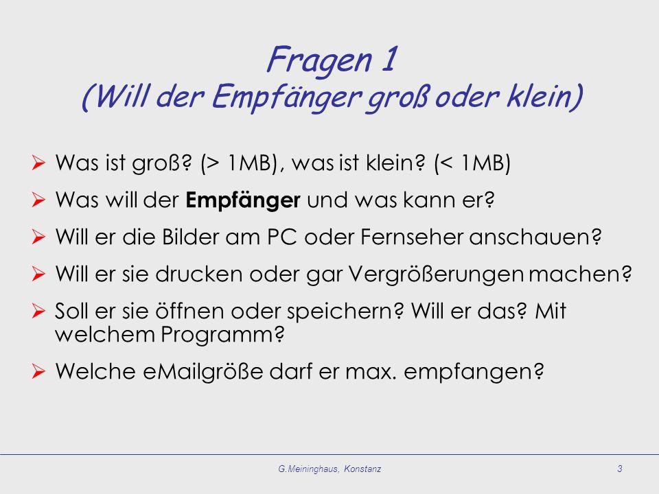 G.Meininghaus, Konstanz3 Fragen 1 (Will der Empfänger groß oder klein) Was ist groß.