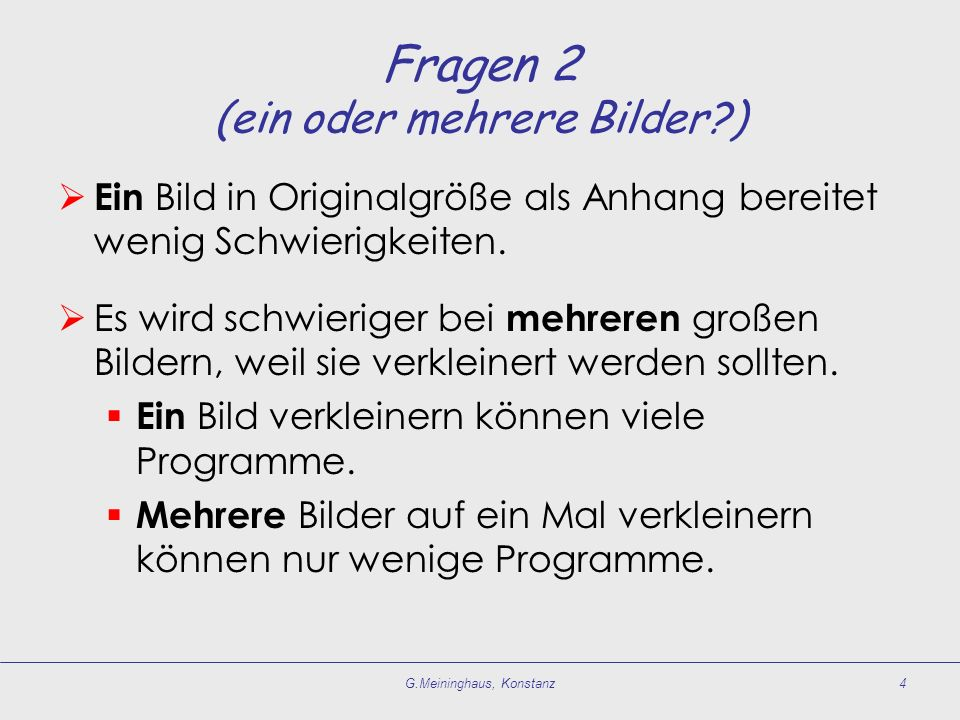 G.Meininghaus, Konstanz4 Fragen 2 (ein oder mehrere Bilder ) Ein Bild in Originalgröße als Anhang bereitet wenig Schwierigkeiten.