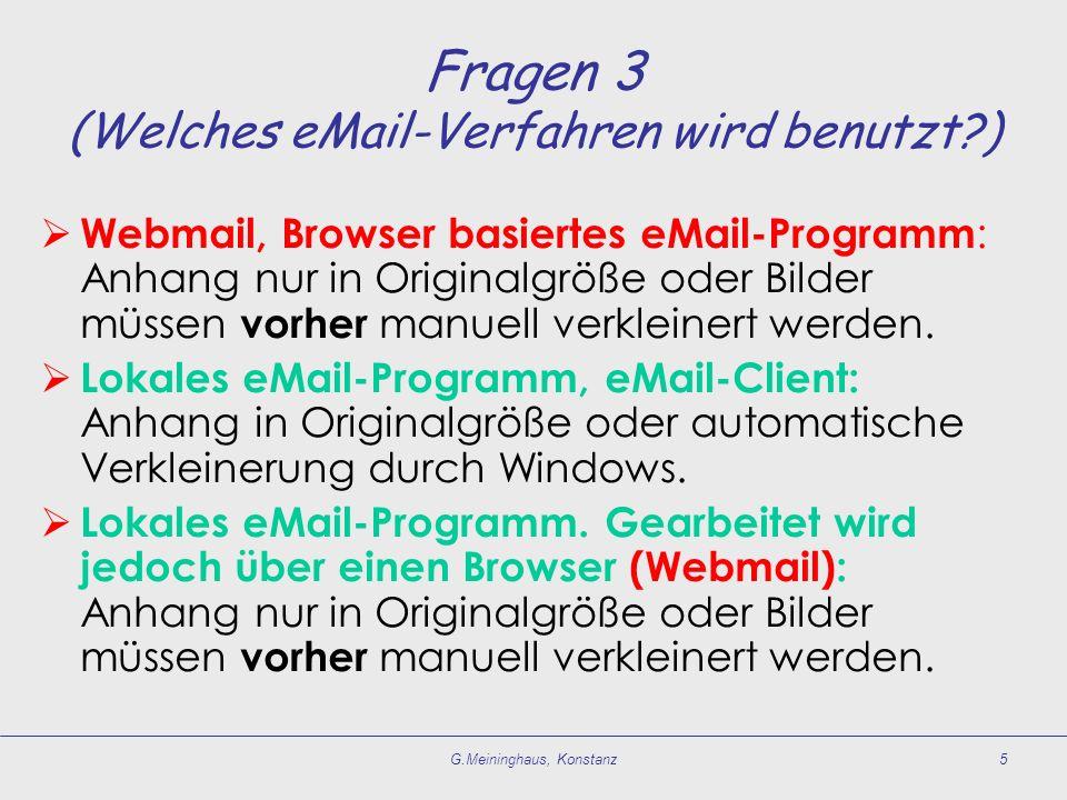 G.Meininghaus, Konstanz5 Fragen 3 (Welches eMail-Verfahren wird benutzt ) Webmail, Browser basiertes eMail-Programm : Anhang nur in Originalgröße oder Bilder müssen vorher manuell verkleinert werden.