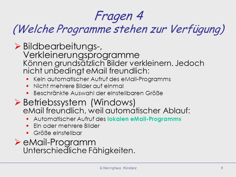 G.Meininghaus, Konstanz6 Fragen 4 (Welche Programme stehen zur Verfügung) Bildbearbeitungs-, Verkleinerungsprogramme Können grundsätzlich Bilder verkleinern.