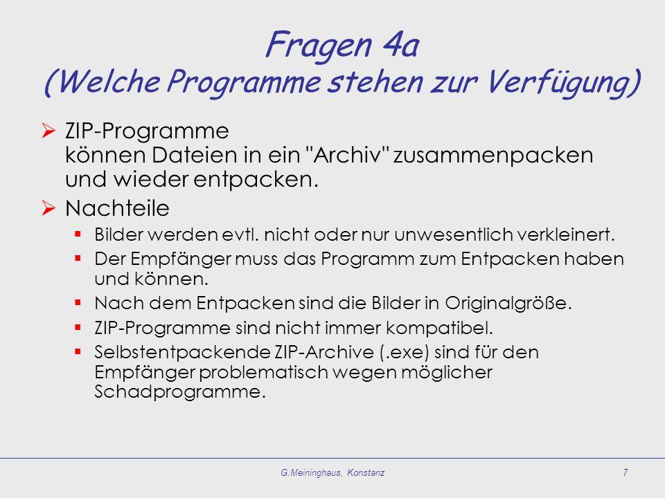 G.Meininghaus, Konstanz7 Fragen 4a (Welche Programme stehen zur Verfügung) ZIP-Programme können Dateien in ein Archiv zusammenpacken und wieder entpacken.