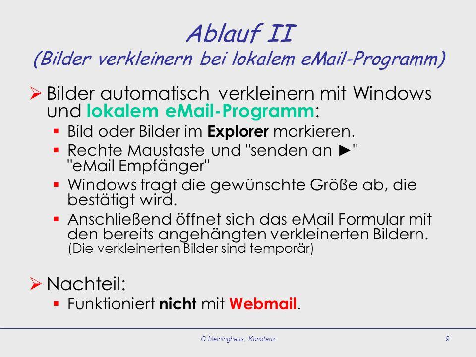 G.Meininghaus, Konstanz9 Ablauf II (Bilder verkleinern bei lokalem eMail-Programm) Bilder automatisch verkleinern mit Windows und lokalem eMail-Programm : Bild oder Bilder im Explorer markieren.