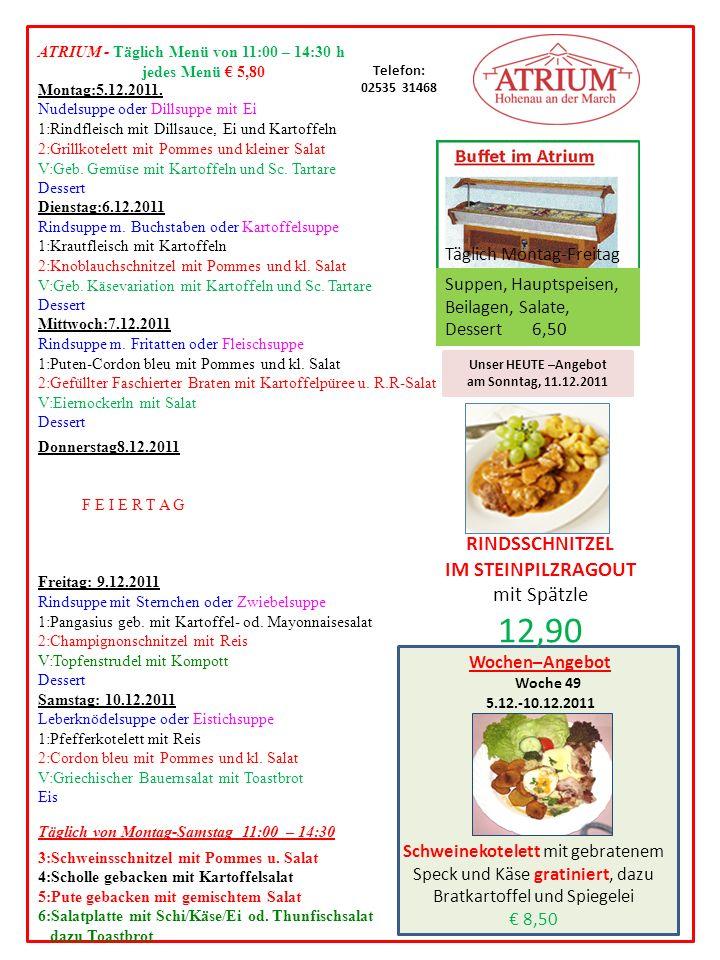 ATRIUM - Täglich Menü von 11:00 – 14:30 h jedes Menü 5,80 Montag:12.12.2011.
