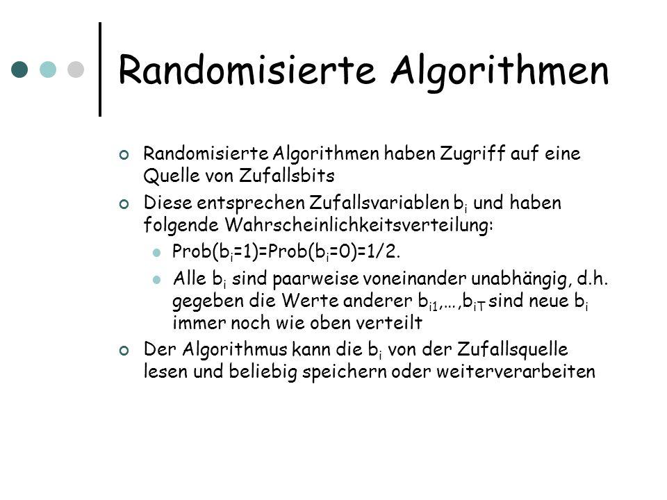 Randomisierte Algorithmen haben Zugriff auf eine Quelle von Zufallsbits Diese entsprechen Zufallsvariablen b i und haben folgende Wahrscheinlichkeitsv