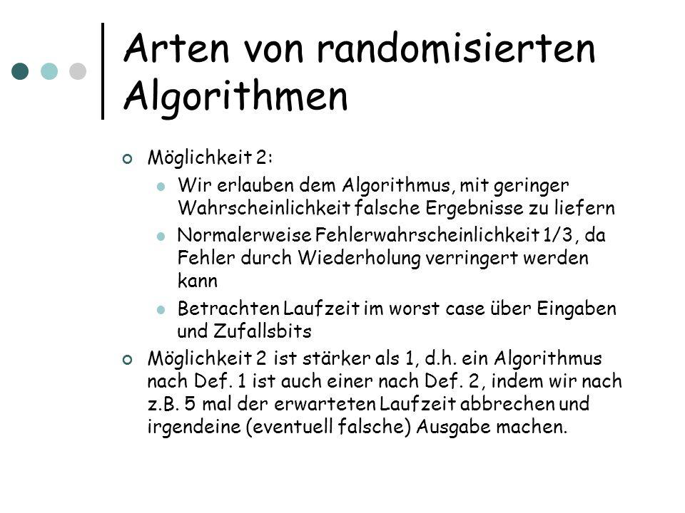 Arten von randomisierten Algorithmen Möglichkeit 2: Wir erlauben dem Algorithmus, mit geringer Wahrscheinlichkeit falsche Ergebnisse zu liefern Normal