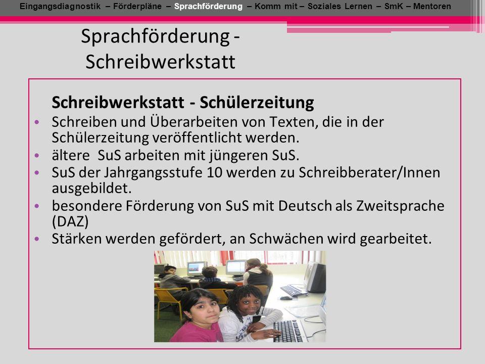 Sprachförderung - Schreibwerkstatt Eingangsdiagnostik – Förderpläne – Sprachförderung – Komm mit – Soziales Lernen – SmK – Mentoren Schreibwerkstatt -