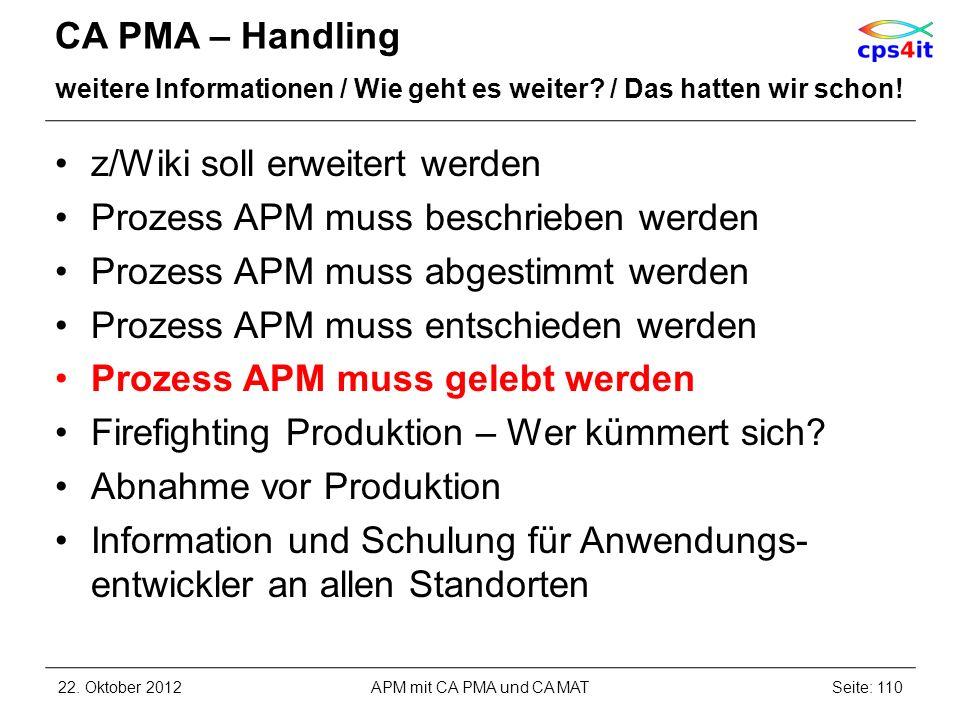 CA PMA – Handling weitere Informationen / Wie geht es weiter? / Das hatten wir schon! z/Wiki soll erweitert werden Prozess APM muss beschrieben werden