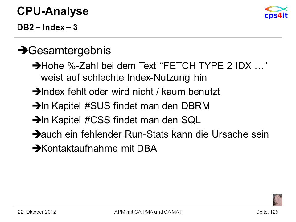 CPU-Analyse DB2 – Index – 3 Gesamtergebnis Hohe %-Zahl bei dem Text FETCH TYPE 2 IDX … weist auf schlechte Index-Nutzung hin Index fehlt oder wird nic