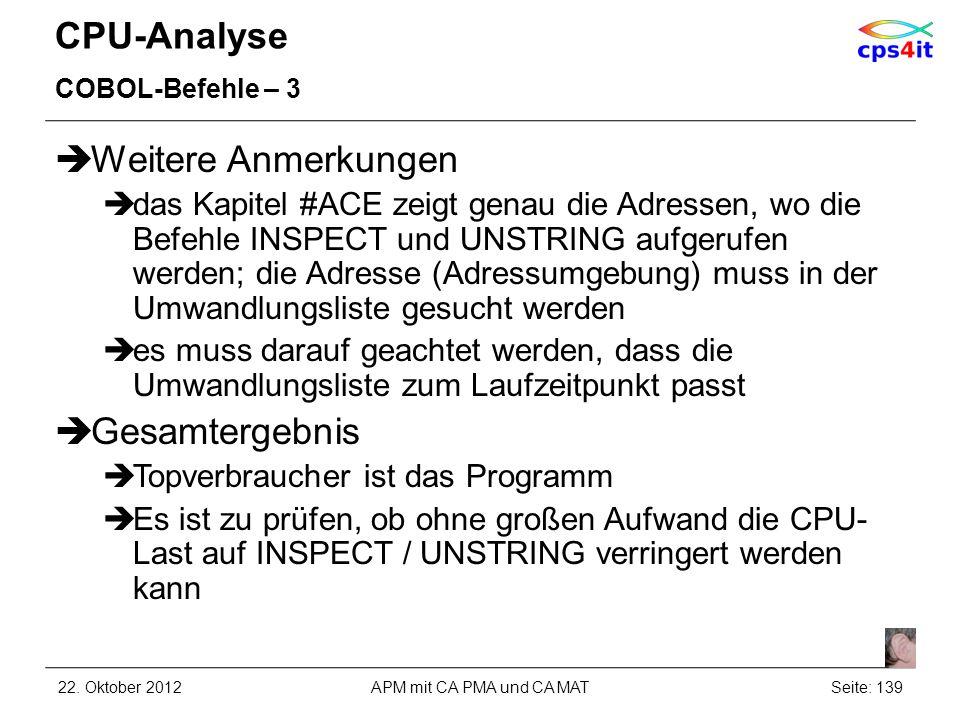 CPU-Analyse COBOL-Befehle – 3 Weitere Anmerkungen das Kapitel #ACE zeigt genau die Adressen, wo die Befehle INSPECT und UNSTRING aufgerufen werden; di