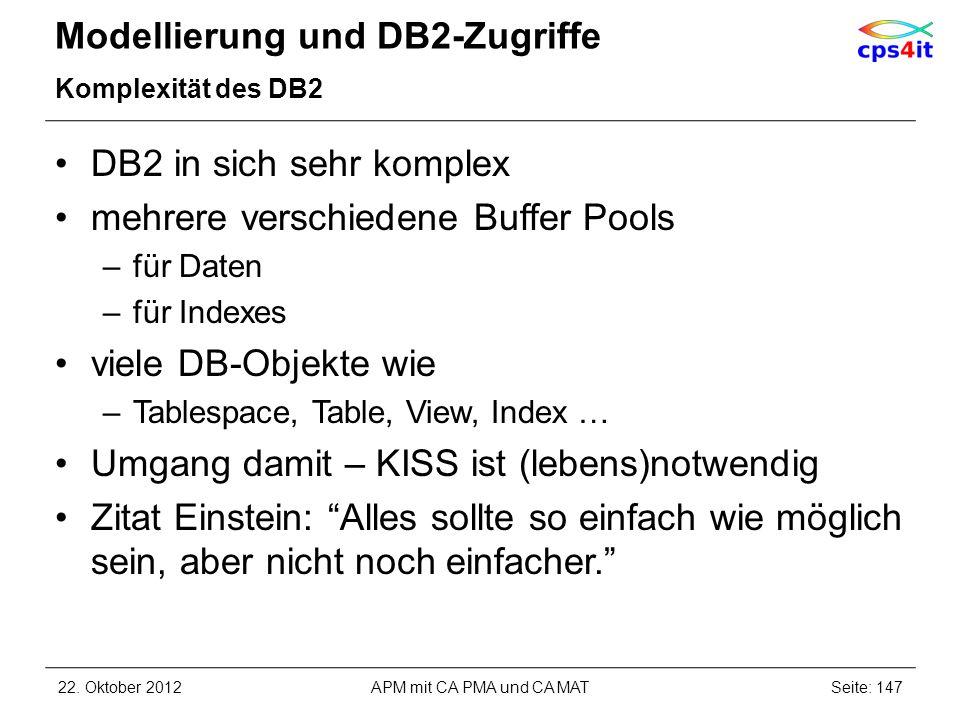 Modellierung und DB2-Zugriffe Komplexität des DB2 DB2 in sich sehr komplex mehrere verschiedene Buffer Pools –für Daten –für Indexes viele DB-Objekte