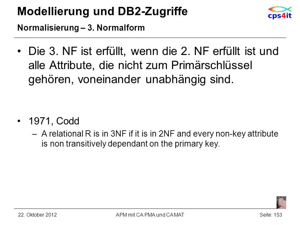 Modellierung und DB2-Zugriffe Normalisierung – 3. Normalform Die 3. NF ist erfüllt, wenn die 2. NF erfüllt ist und alle Attribute, die nicht zum Primä