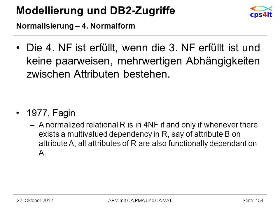 Modellierung und DB2-Zugriffe Normalisierung – 4. Normalform Die 4. NF ist erfüllt, wenn die 3. NF erfüllt ist und keine paarweisen, mehrwertigen Abhä