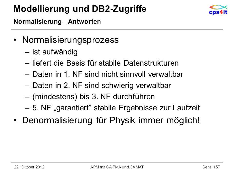 Modellierung und DB2-Zugriffe Normalisierung – Antworten Normalisierungsprozess –ist aufwändig –liefert die Basis für stabile Datenstrukturen –Daten i