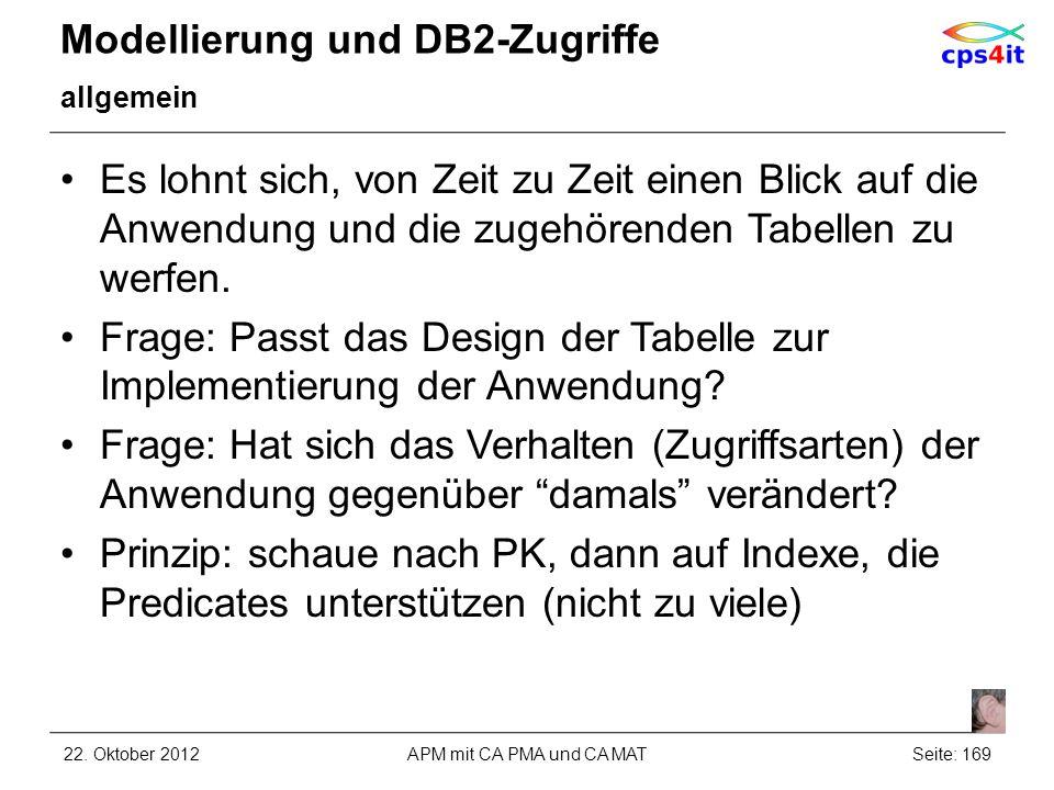 Modellierung und DB2-Zugriffe allgemein Es lohnt sich, von Zeit zu Zeit einen Blick auf die Anwendung und die zugehörenden Tabellen zu werfen. Frage: