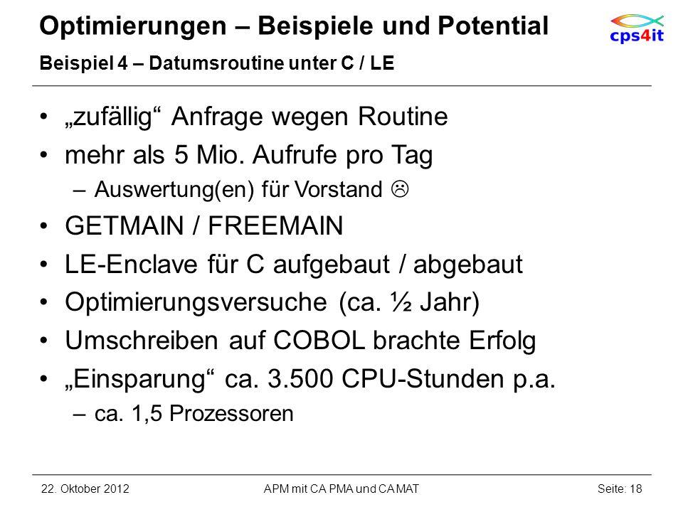 Optimierungen – Beispiele und Potential Beispiel 4 – Datumsroutine unter C / LE zufällig Anfrage wegen Routine mehr als 5 Mio. Aufrufe pro Tag –Auswer