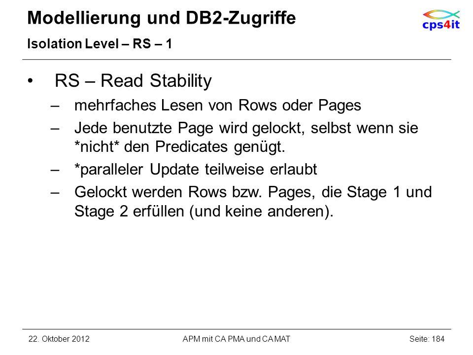 Modellierung und DB2-Zugriffe Isolation Level – RS – 1 RS – Read Stability –mehrfaches Lesen von Rows oder Pages –Jede benutzte Page wird gelockt, sel