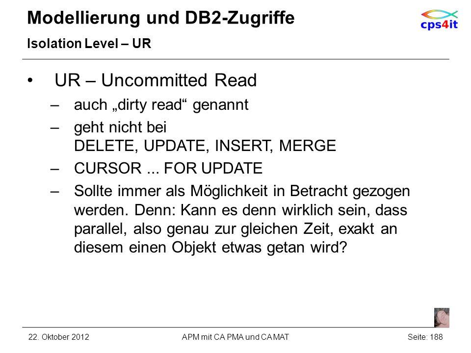 Modellierung und DB2-Zugriffe Isolation Level – UR UR – Uncommitted Read –auch dirty read genannt –geht nicht bei DELETE, UPDATE, INSERT, MERGE –CURSO
