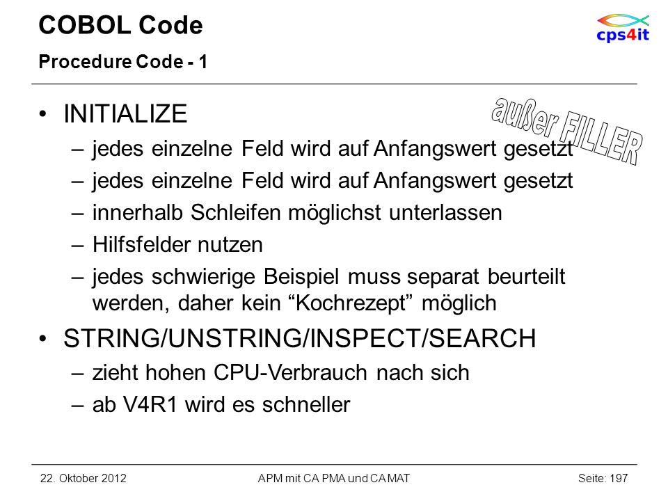 COBOL Code Procedure Code - 1 INITIALIZE –jedes einzelne Feld wird auf Anfangswert gesetzt –innerhalb Schleifen möglichst unterlassen –Hilfsfelder nut