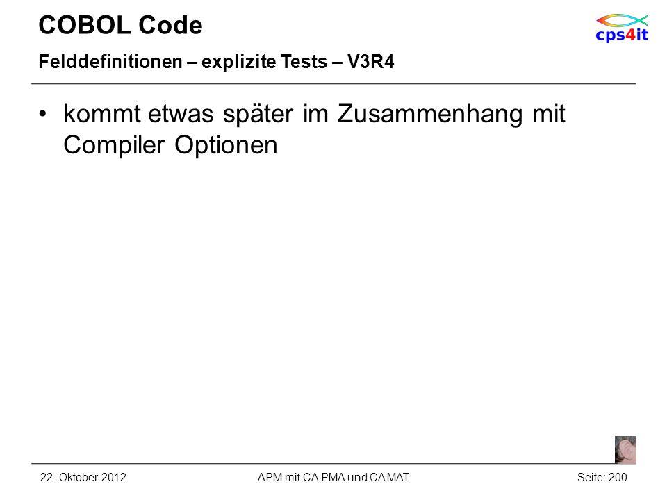 COBOL Code Felddefinitionen – explizite Tests – V3R4 kommt etwas später im Zusammenhang mit Compiler Optionen 22. Oktober 2012APM mit CA PMA und CA MA
