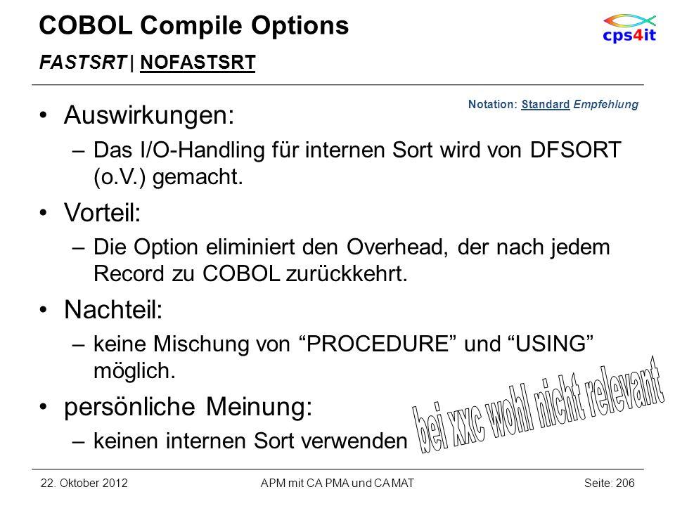 COBOL Compile Options FASTSRT | NOFASTSRT Auswirkungen: –Das I/O-Handling für internen Sort wird von DFSORT (o.V.) gemacht. Vorteil: –Die Option elimi