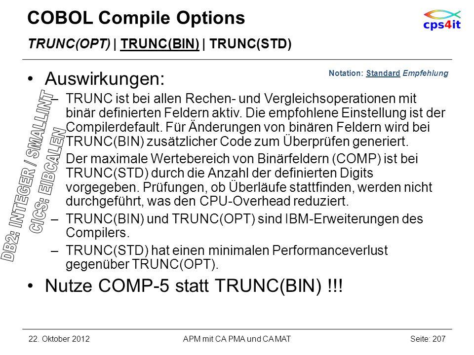 COBOL Compile Options TRUNC(OPT) | TRUNC(BIN) | TRUNC(STD) Auswirkungen: –TRUNC ist bei allen Rechen- und Vergleichsoperationen mit binär definierten
