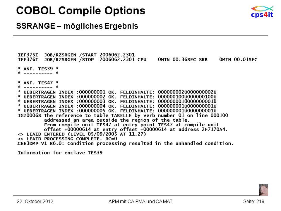 COBOL Compile Options SSRANGE – mögliches Ergebnis 22. Oktober 2012Seite: 219APM mit CA PMA und CA MAT
