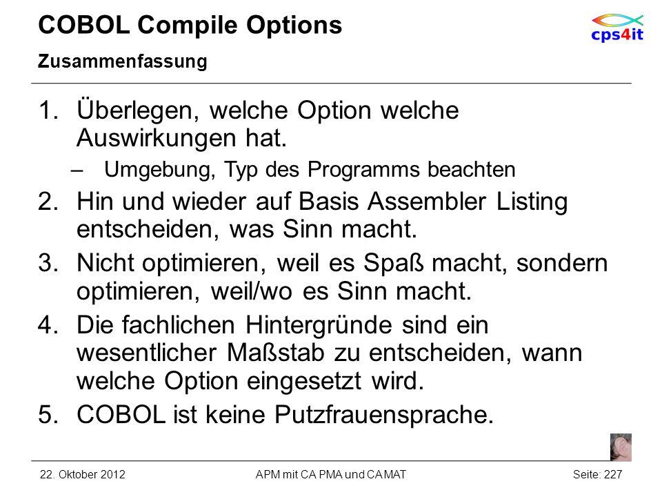 COBOL Compile Options Zusammenfassung 1.Überlegen, welche Option welche Auswirkungen hat. –Umgebung, Typ des Programms beachten 2.Hin und wieder auf B