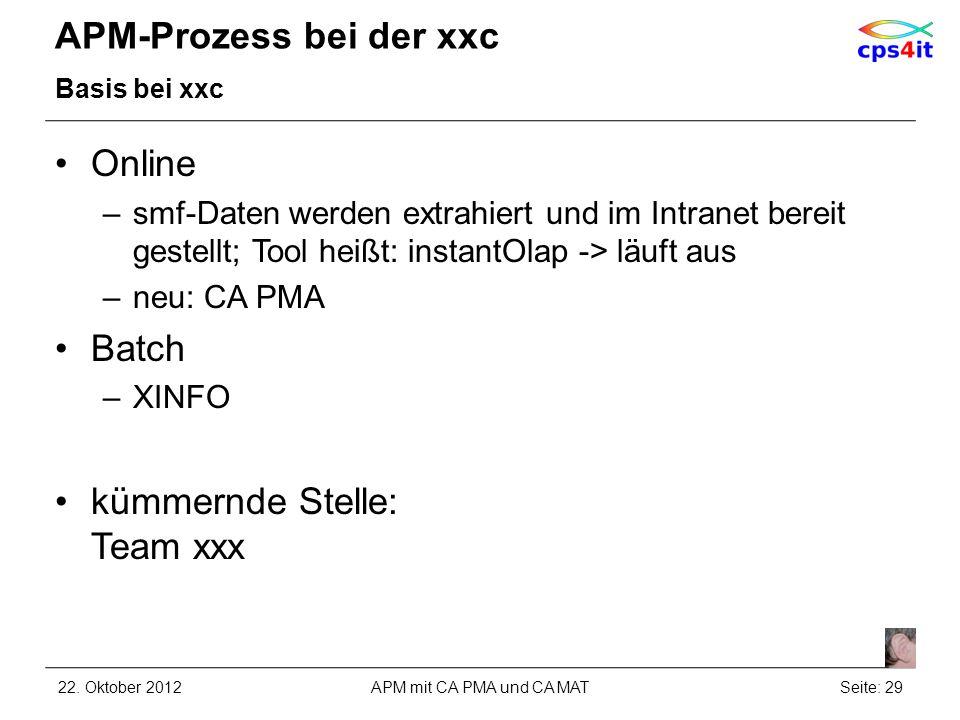 APM-Prozess bei der xxc Basis bei xxc Online –smf-Daten werden extrahiert und im Intranet bereit gestellt; Tool heißt: instantOlap -> läuft aus –neu: