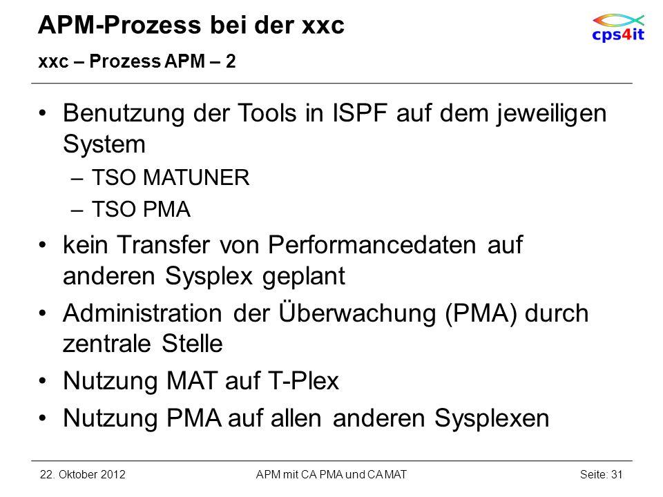 APM-Prozess bei der xxc xxc – Prozess APM – 2 Benutzung der Tools in ISPF auf dem jeweiligen System –TSO MATUNER –TSO PMA kein Transfer von Performanc