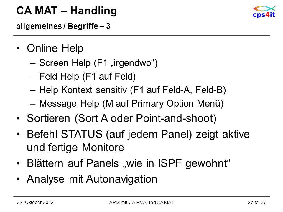 CA MAT – Handling allgemeines / Begriffe – 3 Online Help –Screen Help (F1 irgendwo) –Feld Help (F1 auf Feld) –Help Kontext sensitiv (F1 auf Feld-A, Fe
