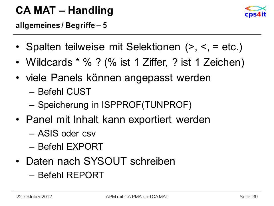 CA MAT – Handling allgemeines / Begriffe – 5 Spalten teilweise mit Selektionen (>, <, = etc.) Wildcards * % ? (% ist 1 Ziffer, ? ist 1 Zeichen) viele