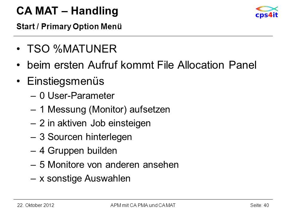 CA MAT – Handling Start / Primary Option Menü TSO %MATUNER beim ersten Aufruf kommt File Allocation Panel Einstiegsmenüs –0 User-Parameter –1 Messung