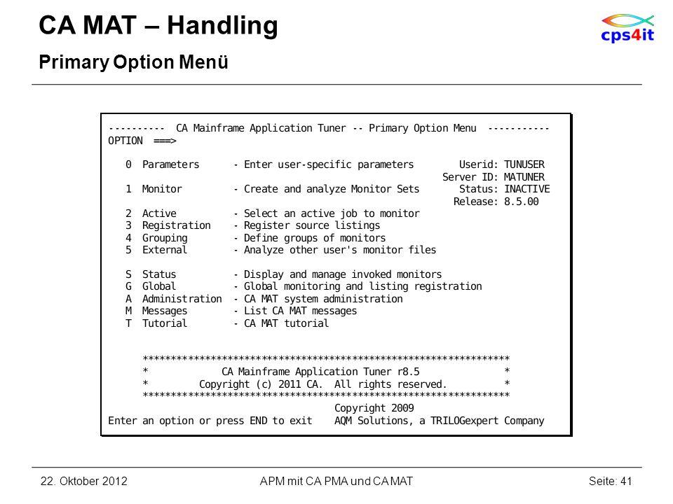 CA MAT – Handling Primary Option Menü 22. Oktober 2012Seite: 41APM mit CA PMA und CA MAT