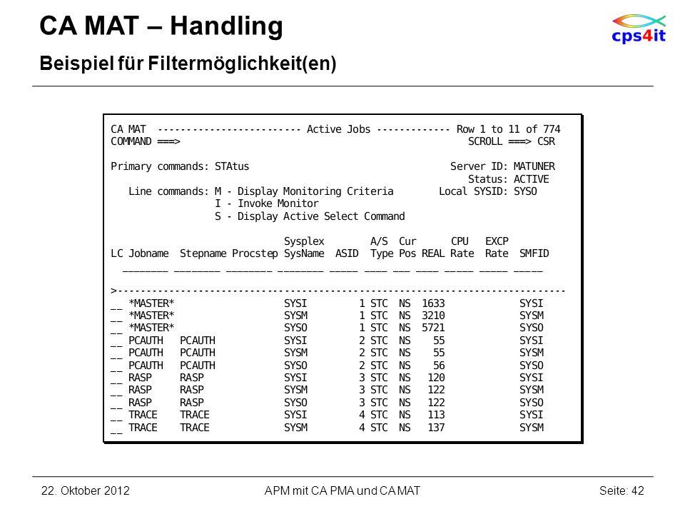 CA MAT – Handling Beispiel für Filtermöglichkeit(en) 22. Oktober 2012Seite: 42APM mit CA PMA und CA MAT
