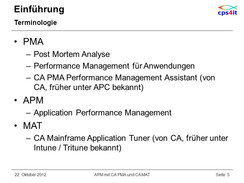 Einführung Terminologie PMA –Post Mortem Analyse –Performance Management für Anwendungen –CA PMA Performance Management Assistant (von CA, früher unter APC bekannt) APM –Application Performance Management MAT –CA Mainframe Application Tuner (von CA, früher unter Intune / Tritune bekannt) 22.