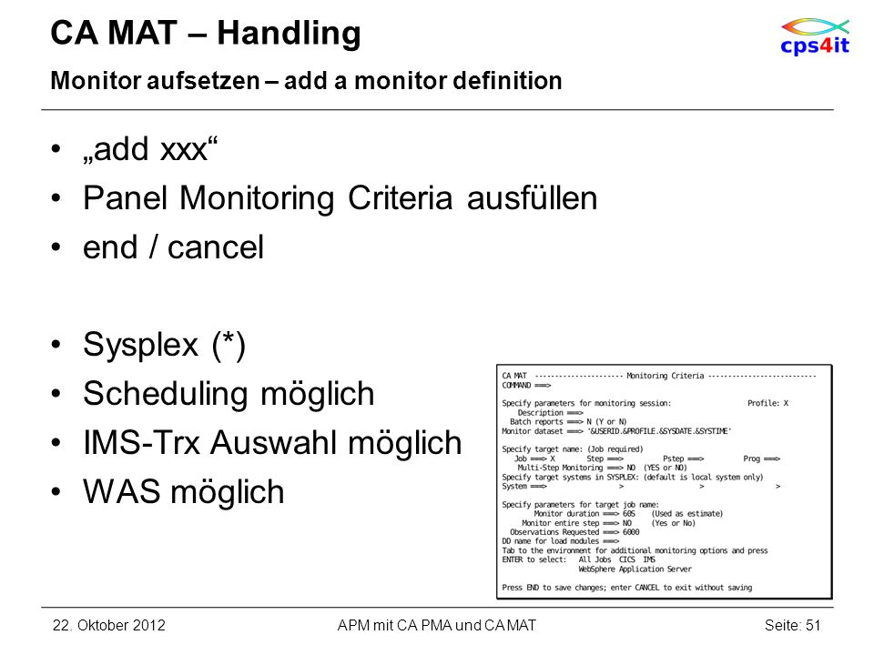 CA MAT – Handling Monitor aufsetzen – add a monitor definition add xxx Panel Monitoring Criteria ausfüllen end / cancel Sysplex (*) Scheduling möglich IMS-Trx Auswahl möglich WAS möglich 22.