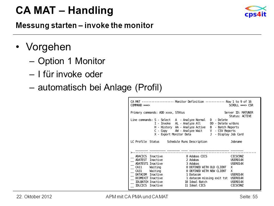 CA MAT – Handling Messung starten – invoke the monitor Vorgehen –Option 1 Monitor –I für invoke oder –automatisch bei Anlage (Profil) 22. Oktober 2012