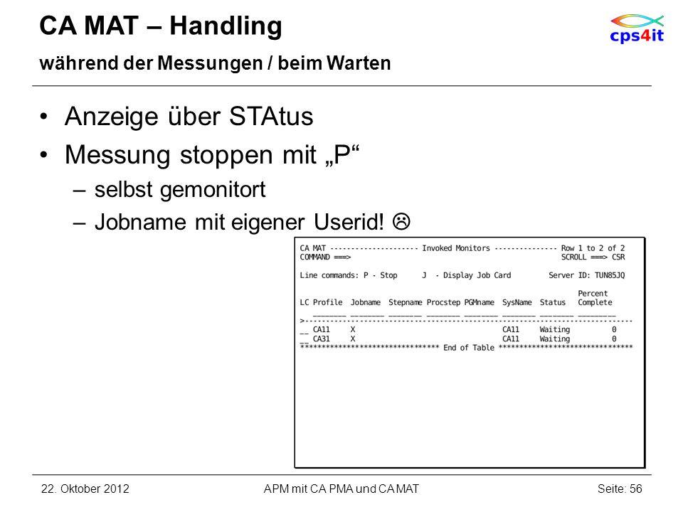 CA MAT – Handling während der Messungen / beim Warten Anzeige über STAtus Messung stoppen mit P –selbst gemonitort –Jobname mit eigener Userid! 22. Ok