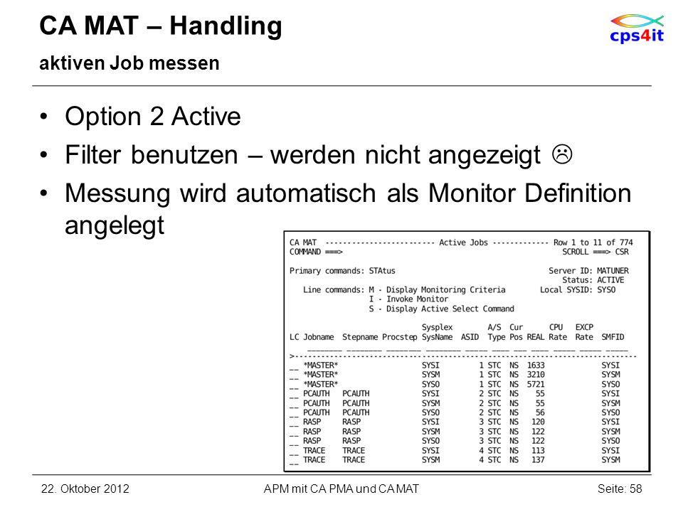CA MAT – Handling aktiven Job messen Option 2 Active Filter benutzen – werden nicht angezeigt Messung wird automatisch als Monitor Definition angelegt