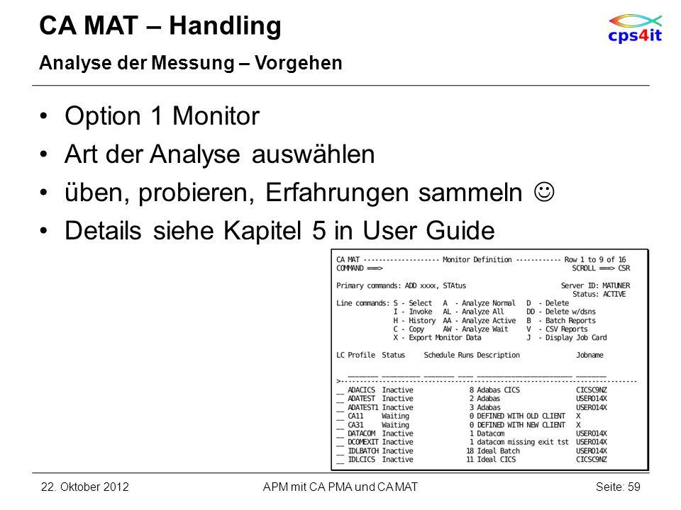 CA MAT – Handling Analyse der Messung – Vorgehen Option 1 Monitor Art der Analyse auswählen üben, probieren, Erfahrungen sammeln Details siehe Kapitel