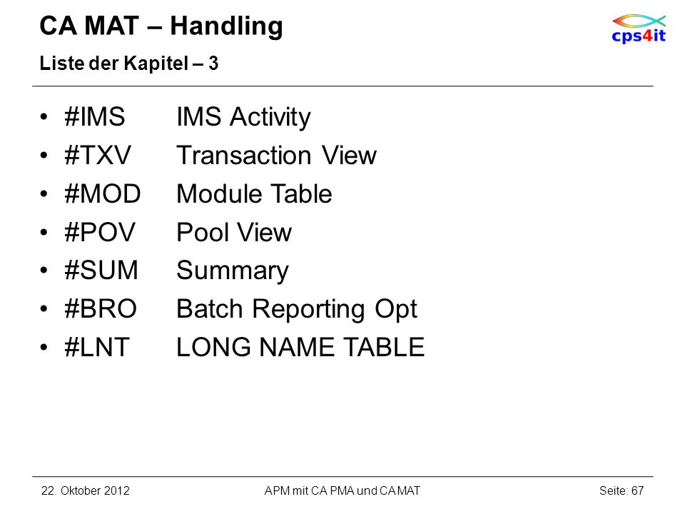 CA MAT – Handling Liste der Kapitel – 3 #IMSIMS Activity #TXVTransaction View #MODModule Table #POVPool View #SUMSummary #BROBatch Reporting Opt #LNTLONG NAME TABLE 22.