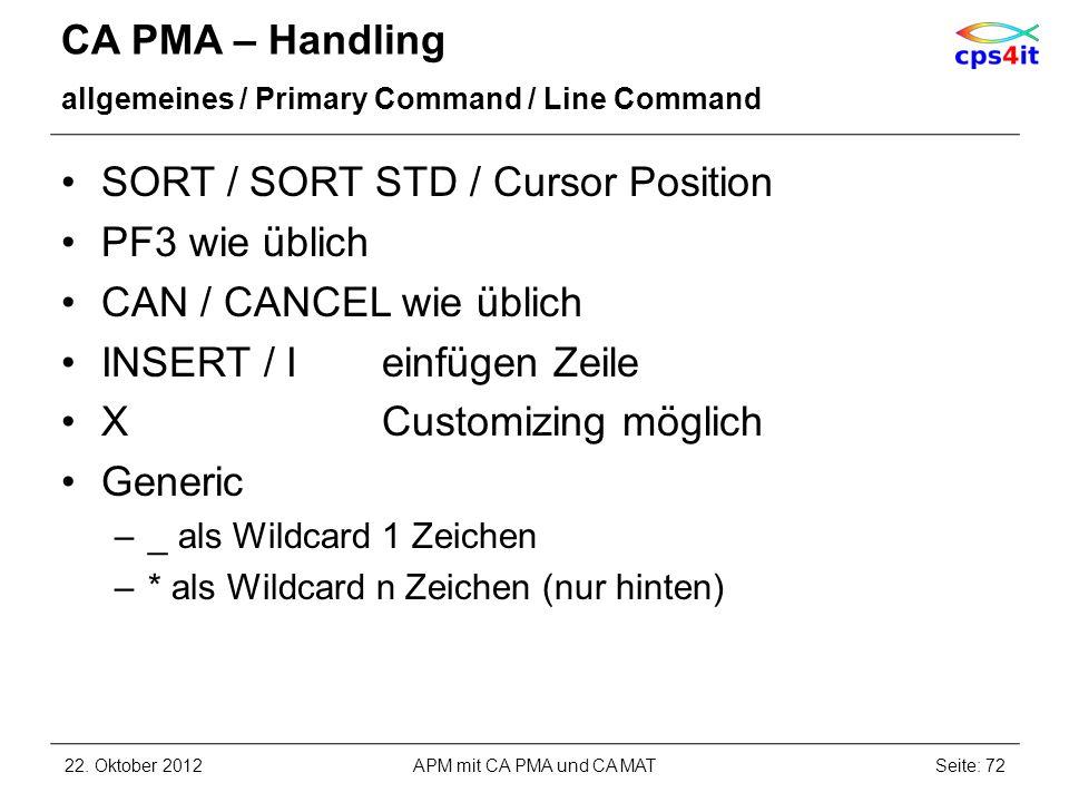 CA PMA – Handling allgemeines / Primary Command / Line Command SORT / SORT STD / Cursor Position PF3 wie üblich CAN / CANCEL wie üblich INSERT / Ieinf