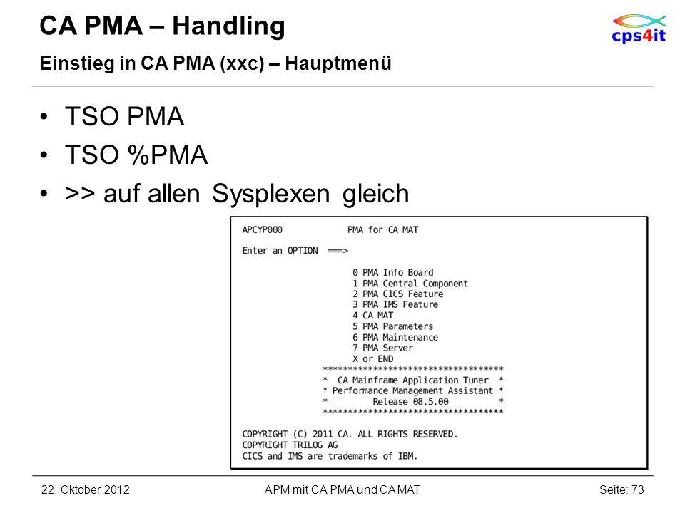 CA PMA – Handling Einstieg in CA PMA (xxc) – Hauptmenü TSO PMA TSO %PMA >> auf allen Sysplexen gleich 22. Oktober 2012APM mit CA PMA und CA MATSeite:
